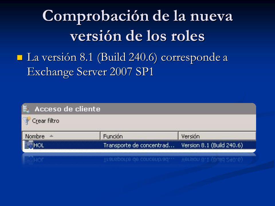 Comprobación de la nueva versión de los roles La versión 8.1 (Build 240.6) corresponde a Exchange Server 2007 SP1 La versión 8.1 (Build 240.6) corresp