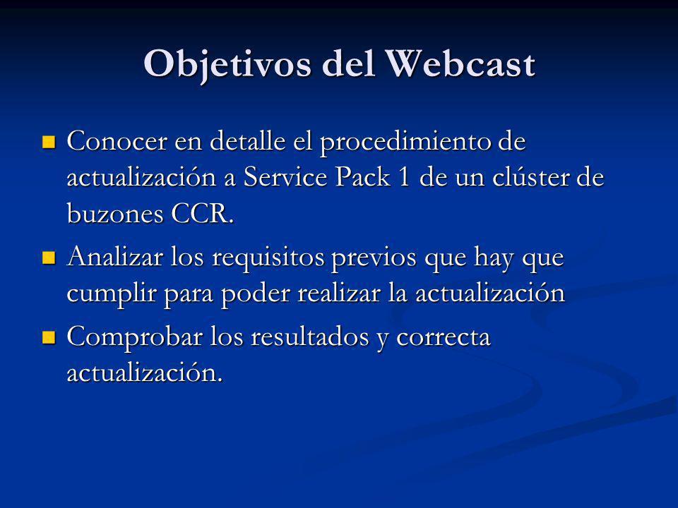 Objetivos del Webcast Conocer en detalle el procedimiento de actualización a Service Pack 1 de un clúster de buzones CCR. Conocer en detalle el proced
