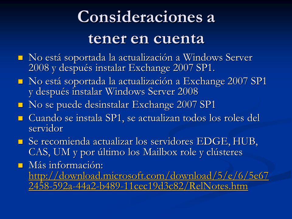 Consideraciones a tener en cuenta No está soportada la actualización a Windows Server 2008 y después instalar Exchange 2007 SP1. No está soportada la