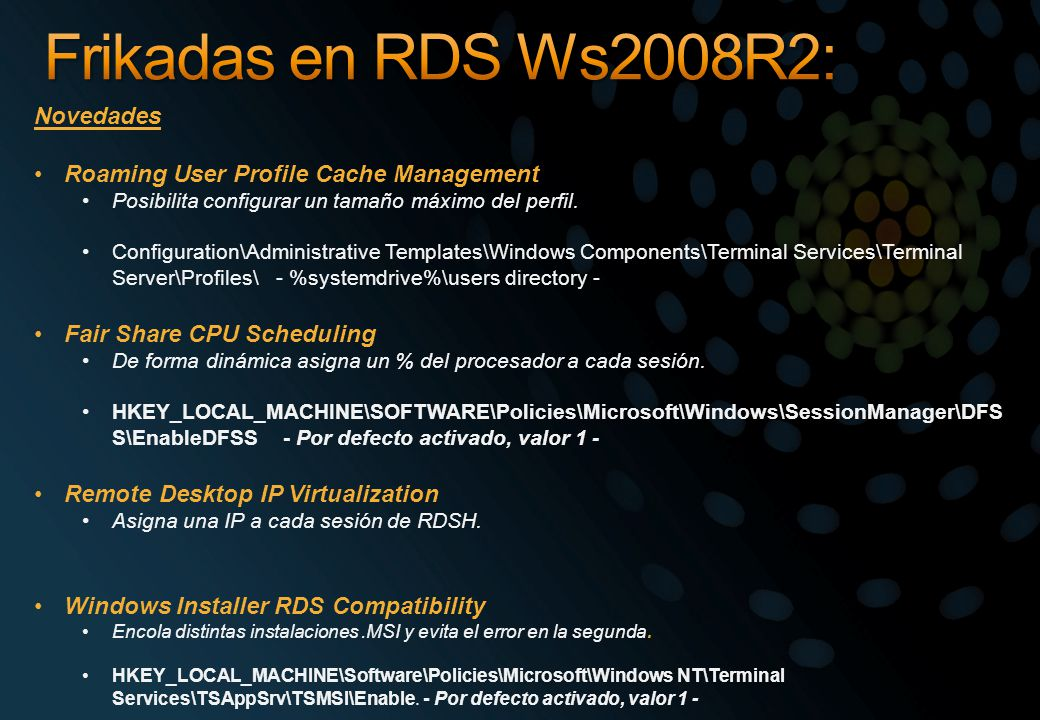 Novedades Roaming User Profile Cache Management Posibilita configurar un tamaño máximo del perfil. Configuration\Administrative Templates\Windows Comp
