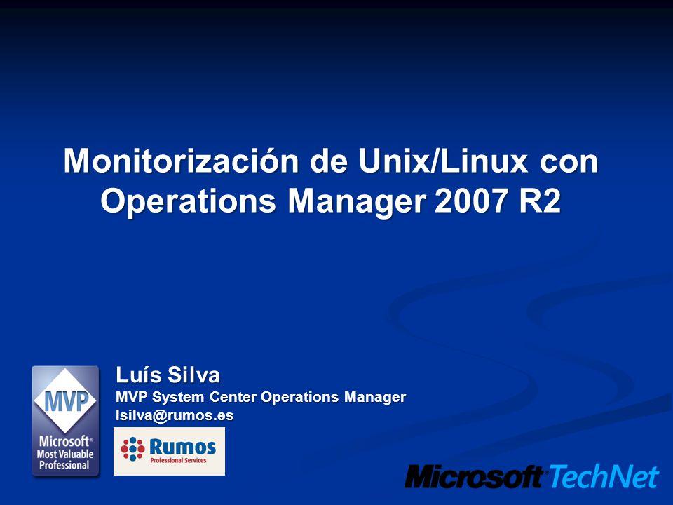 Monitorización de Unix/Linux con Operations Manager 2007 R2 Luís Silva MVP System Center Operations Manager lsilva@rumos.es