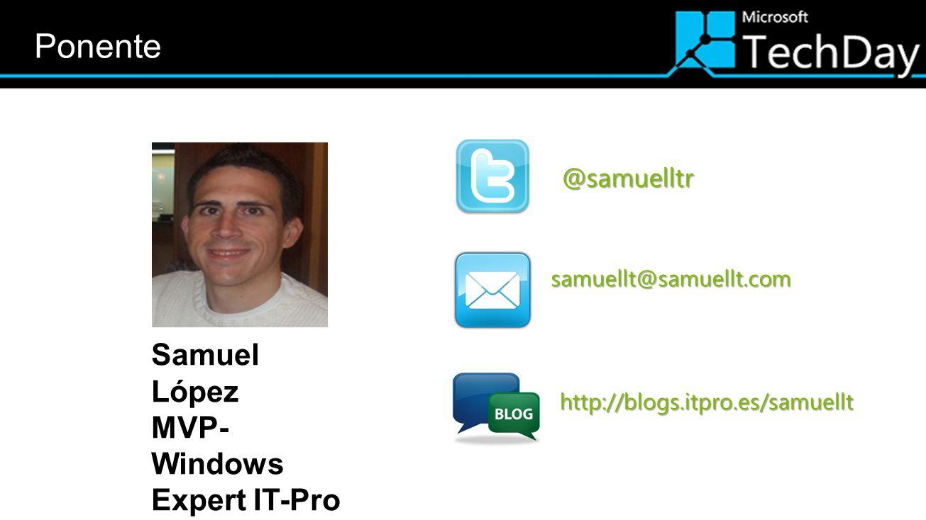 Samuel López MVP- Windows Expert IT-Pro Datos ponente Twitter Facebook Correo @samuelltr samuellt@samuellt.com http://blogs.itpro.es/samuellt