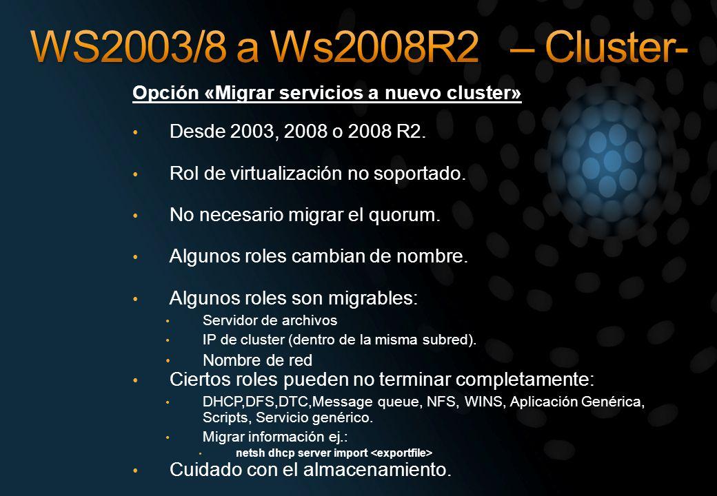 Opción «Migrar servicios a nuevo cluster» Desde 2003, 2008 o 2008 R2. Rol de virtualización no soportado. No necesario migrar el quorum. Algunos roles