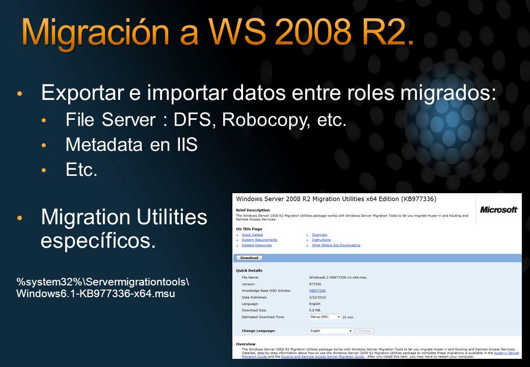 Exportar e importar datos entre roles migrados: File Server : DFS, Robocopy, etc. Metadata en IIS Etc. Migration Utilities específicos. %system32%\Ser