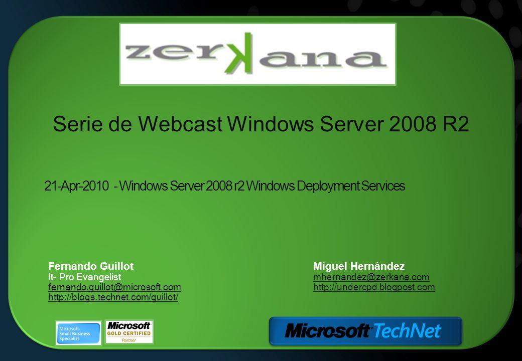 Miguel Hernández mhernandez@zerkana.com http://undercpd.blogpost.com 21-Apr-2010 - Windows Server 2008 r2 Windows Deployment Services Serie de Webcast