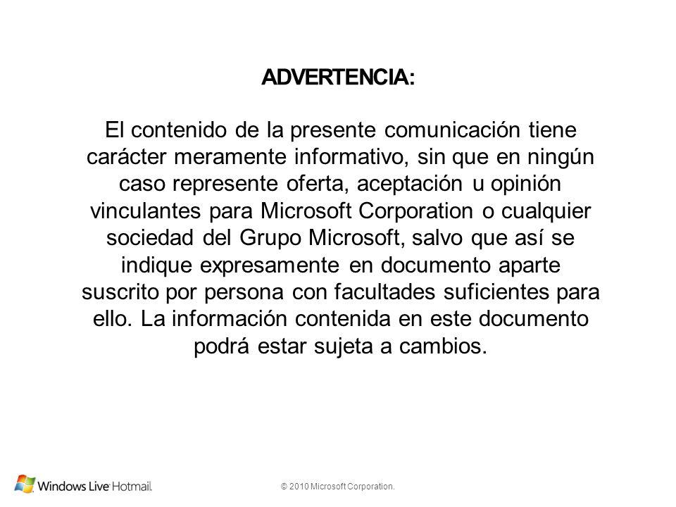 © 2010 Microsoft Corporation. ADVERTENCIA: El contenido de la presente comunicación tiene carácter meramente informativo, sin que en ningún caso repre