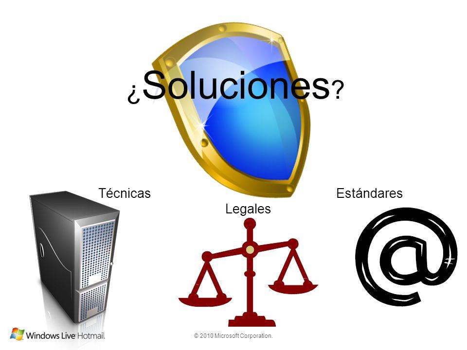 © 2010 Microsoft Corporation. ¿ Soluciones ? Técnicas Legales Estándares