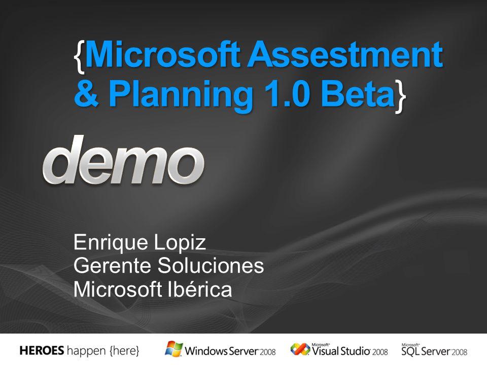 {Microsoft Assestment & Planning 1.0 Beta} Enrique Lopiz Gerente Soluciones Microsoft Ibérica