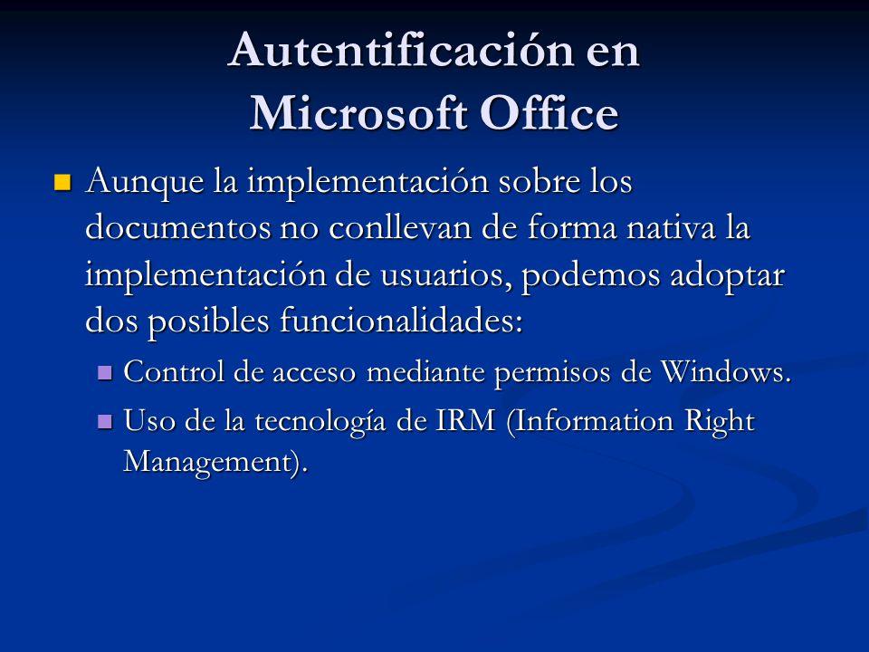 Autentificación en Microsoft Office Aunque la implementación sobre los documentos no conllevan de forma nativa la implementación de usuarios, podemos