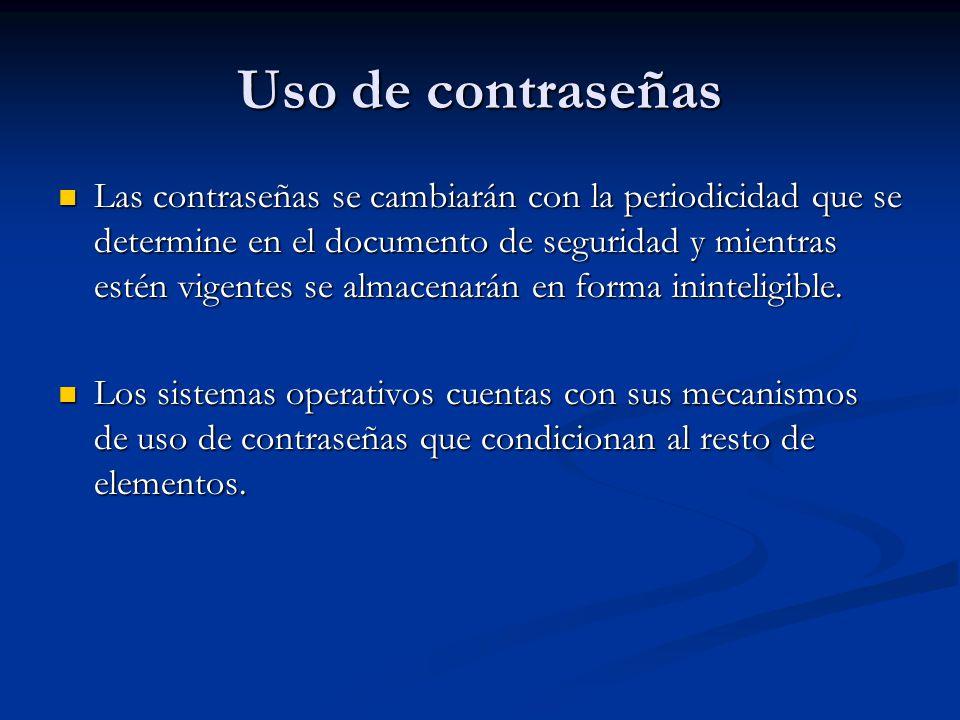 Uso de contraseñas Las contraseñas se cambiarán con la periodicidad que se determine en el documento de seguridad y mientras estén vigentes se almacen