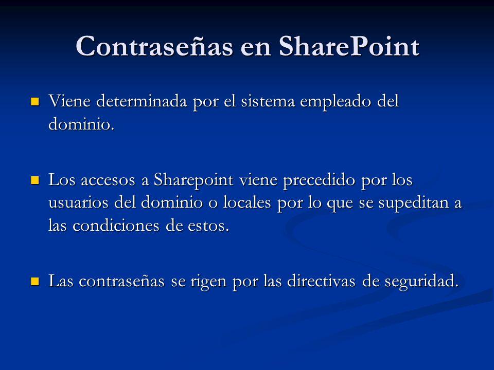 Contraseñas en SharePoint Viene determinada por el sistema empleado del dominio. Viene determinada por el sistema empleado del dominio. Los accesos a