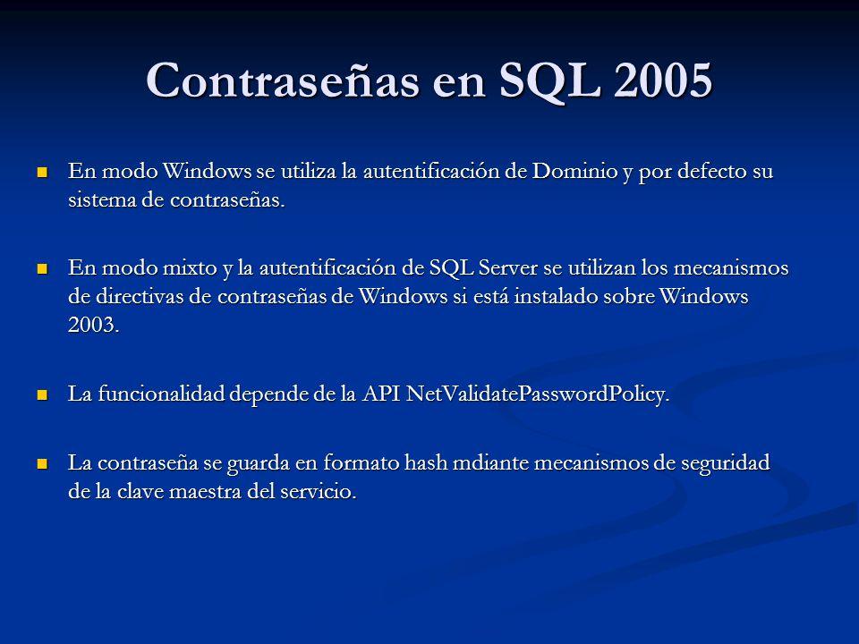 Contraseñas en SQL 2005 En modo Windows se utiliza la autentificación de Dominio y por defecto su sistema de contraseñas. En modo Windows se utiliza l