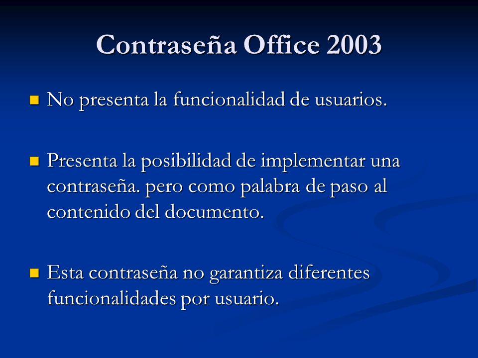 Contraseña Office 2003 No presenta la funcionalidad de usuarios. No presenta la funcionalidad de usuarios. Presenta la posibilidad de implementar una