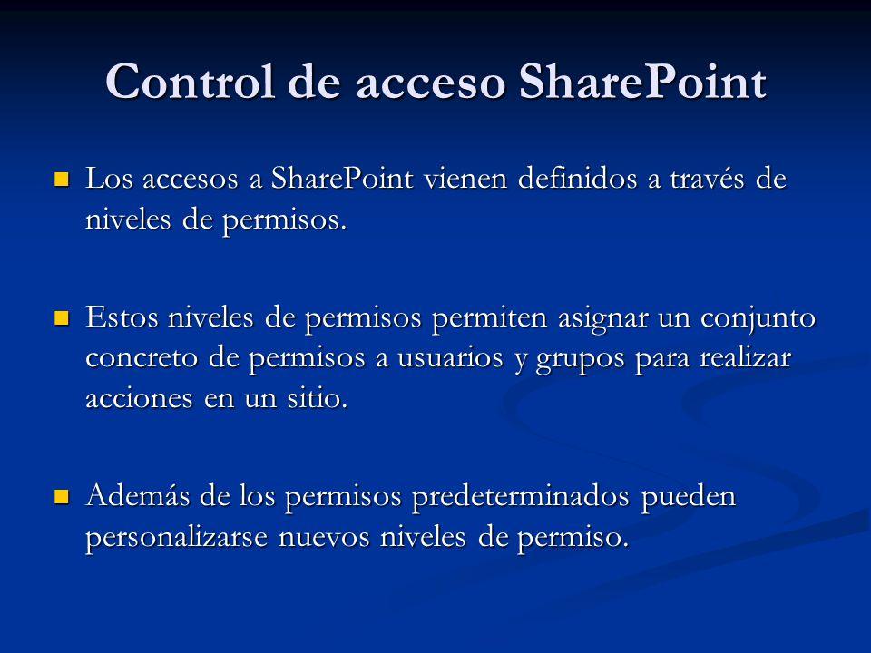 Control de acceso SharePoint Los accesos a SharePoint vienen definidos a través de niveles de permisos. Los accesos a SharePoint vienen definidos a tr