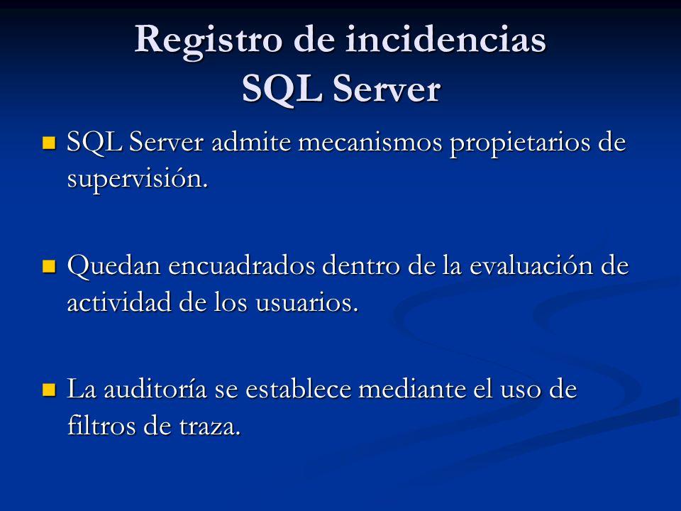 Registro de incidencias SQL Server SQL Server admite mecanismos propietarios de supervisión. SQL Server admite mecanismos propietarios de supervisión.