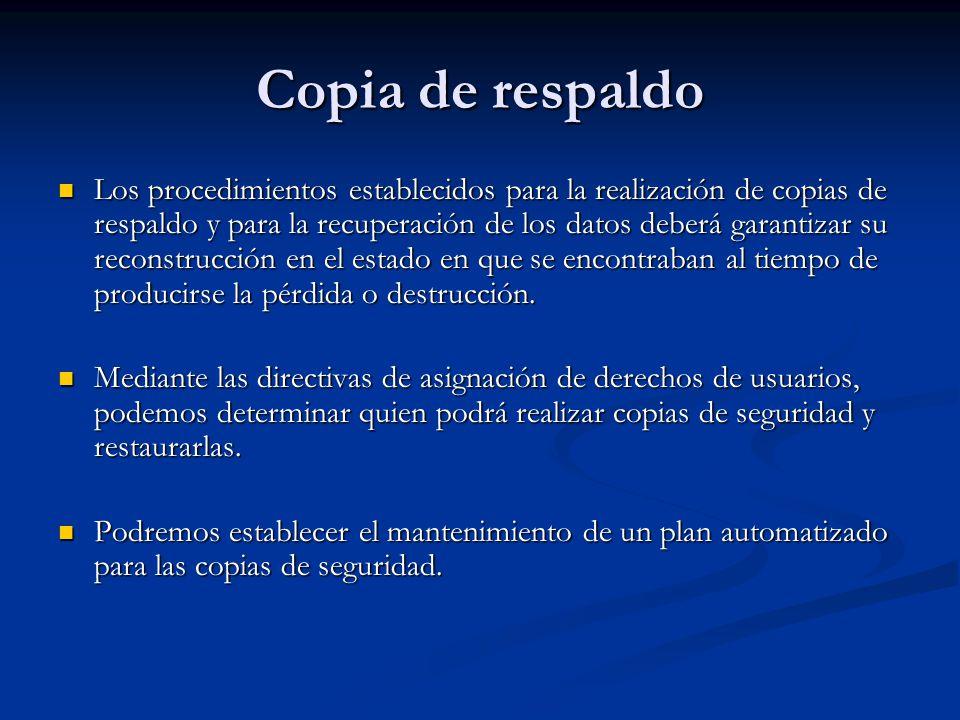 Copia de respaldo Los procedimientos establecidos para la realización de copias de respaldo y para la recuperación de los datos deberá garantizar su r