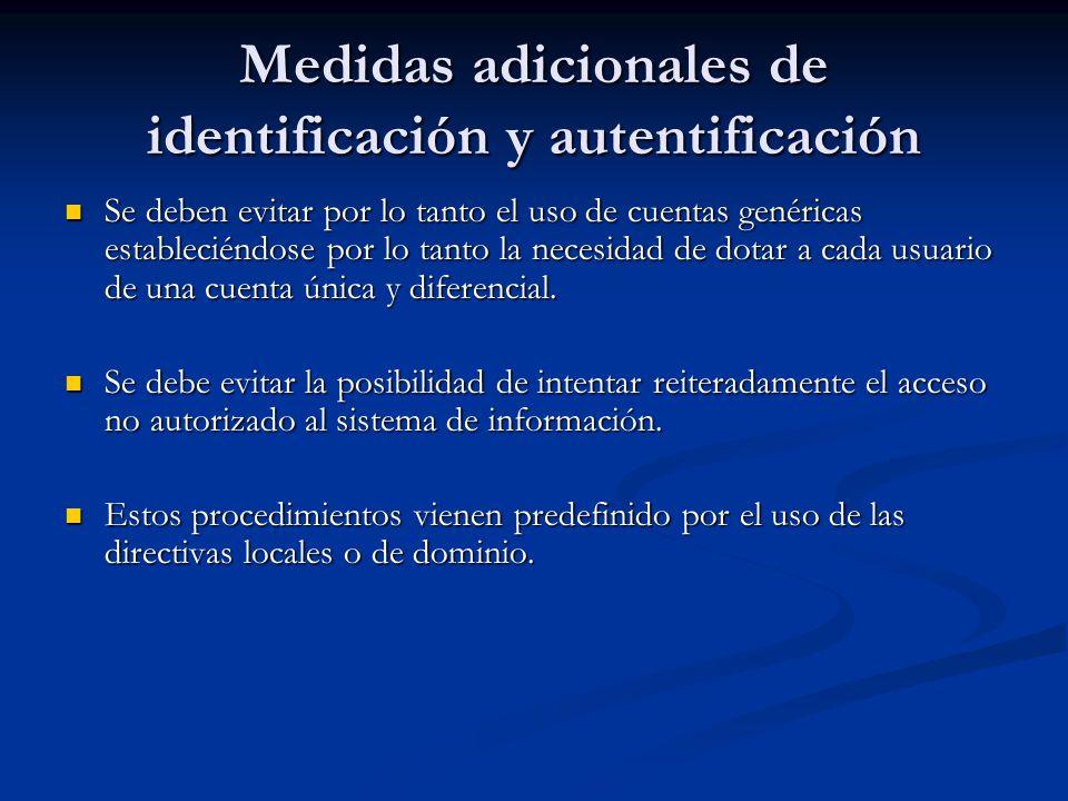 Medidas adicionales de identificación y autentificación Se deben evitar por lo tanto el uso de cuentas genéricas estableciéndose por lo tanto la neces