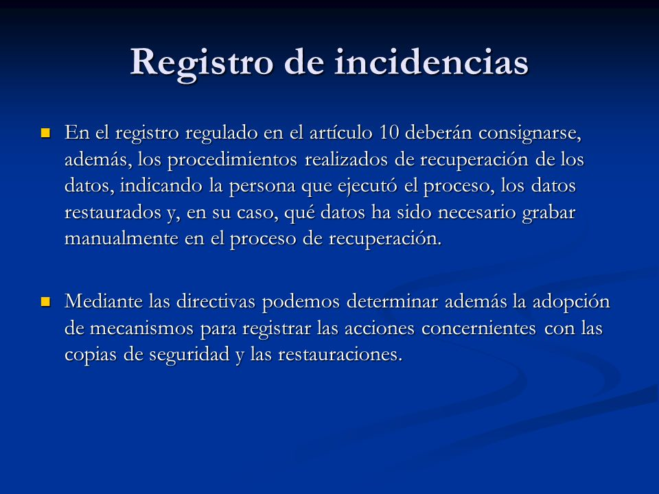 Registro de incidencias En el registro regulado en el artículo 10 deberán consignarse, además, los procedimientos realizados de recuperación de los da