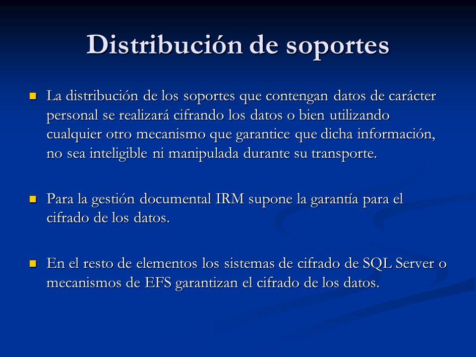 Distribución de soportes La distribución de los soportes que contengan datos de carácter personal se realizará cifrando los datos o bien utilizando cu