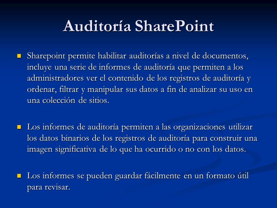 Auditoría SharePoint Sharepoint permite habilitar auditorías a nivel de documentos, incluye una serie de informes de auditoría que permiten a los admi
