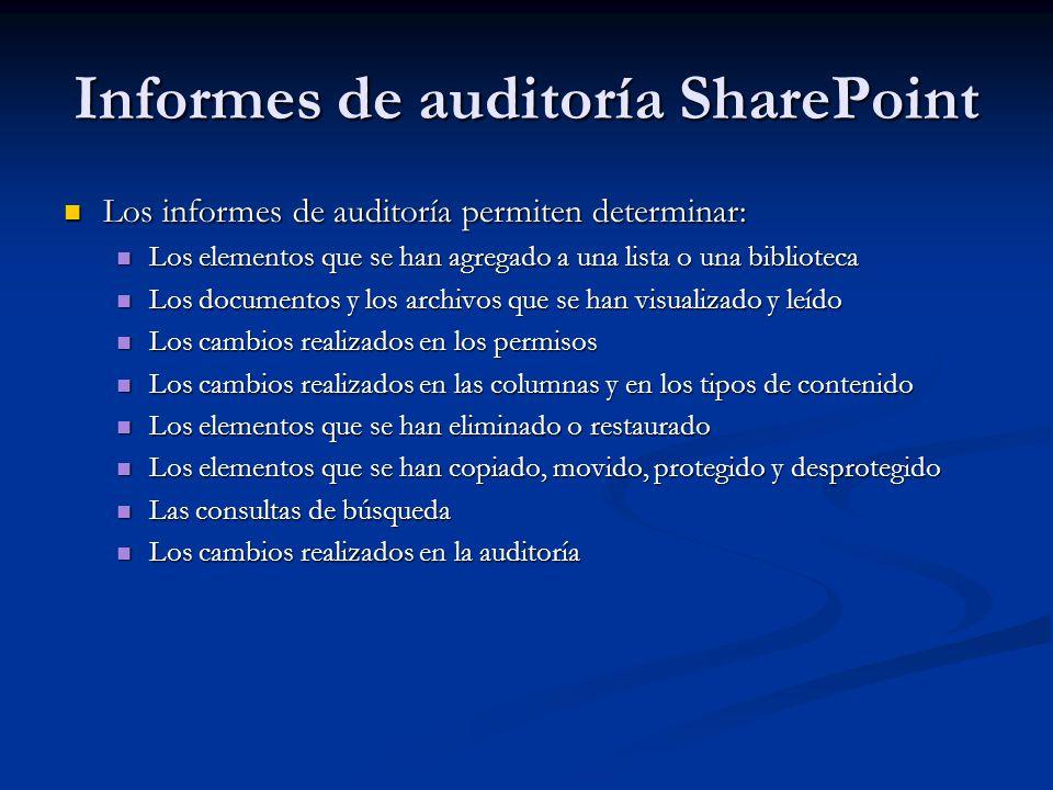 Informes de auditoría SharePoint Los informes de auditoría permiten determinar: Los informes de auditoría permiten determinar: Los elementos que se ha