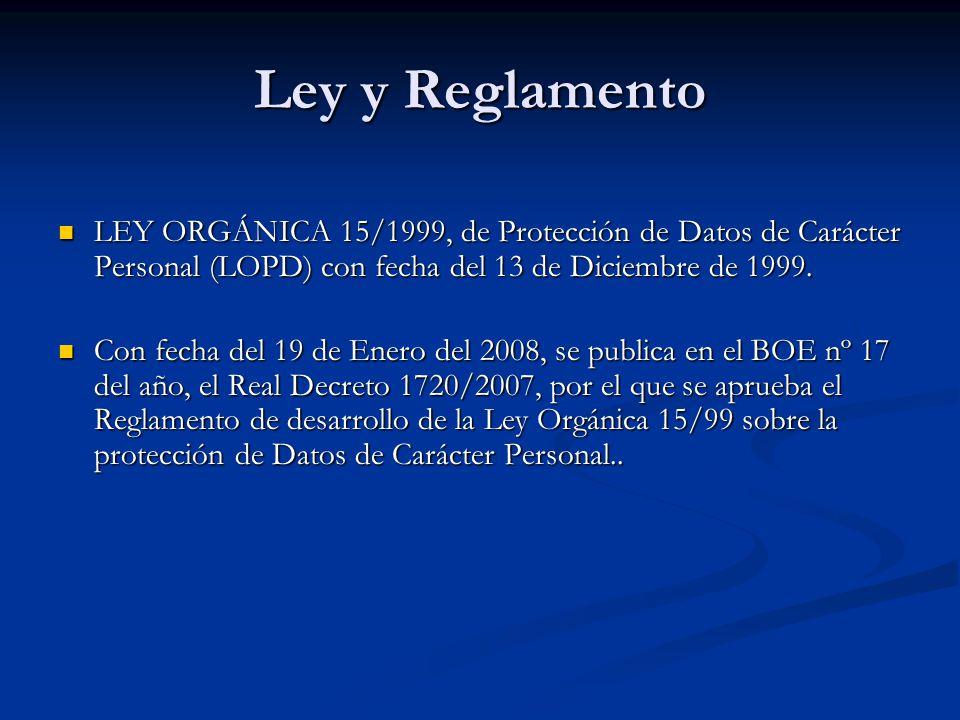 Ley y Reglamento LEY ORGÁNICA 15/1999, de Protección de Datos de Carácter Personal (LOPD) con fecha del 13 de Diciembre de 1999. LEY ORGÁNICA 15/1999,