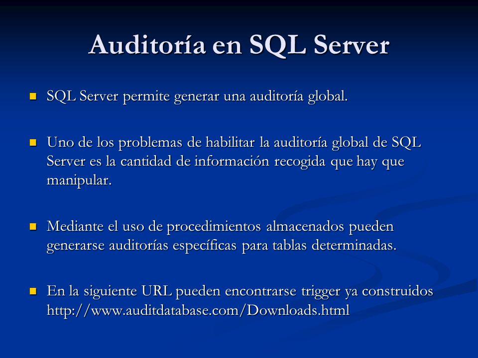 Auditoría en SQL Server SQL Server permite generar una auditoría global. SQL Server permite generar una auditoría global. Uno de los problemas de habi