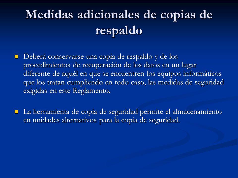 Medidas adicionales de copias de respaldo Deberá conservarse una copia de respaldo y de los procedimientos de recuperación de los datos en un lugar di
