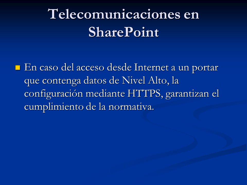 Telecomunicaciones en SharePoint En caso del acceso desde Internet a un portar que contenga datos de Nivel Alto, la configuración mediante HTTPS, gara