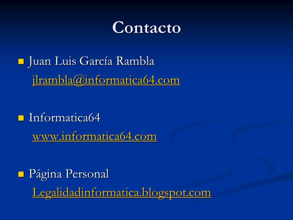 Contacto Juan Luis García Rambla Juan Luis García Rambla jlrambla@informatica64.com Informatica64 Informatica64 www.informatica64.com Página Personal