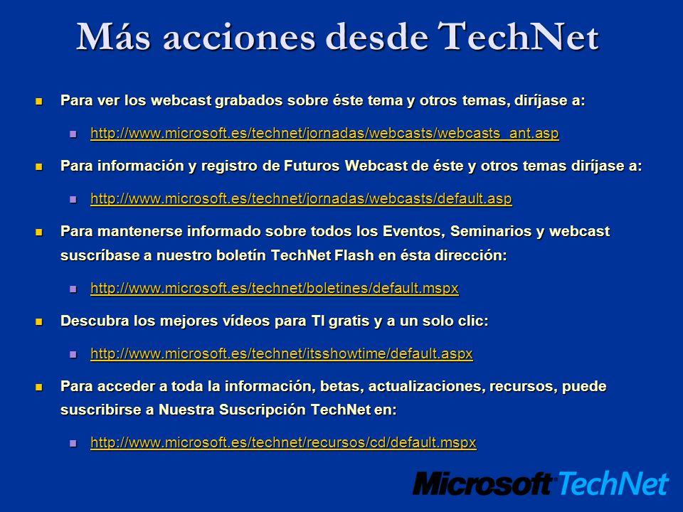 Más acciones desde TechNet Para ver los webcast grabados sobre éste tema y otros temas, diríjase a: Para ver los webcast grabados sobre éste tema y ot