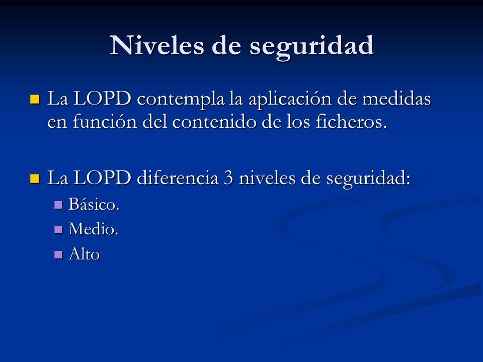 Niveles de seguridad La LOPD contempla la aplicación de medidas en función del contenido de los ficheros. La LOPD contempla la aplicación de medidas e