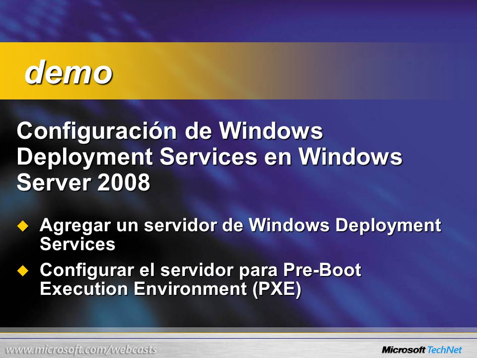 Configuración de Windows Deployment Services en Windows Server 2008 Agregar un servidor de Windows Deployment Services Agregar un servidor de Windows Deployment Services Configurar el servidor para Pre-Boot Execution Environment (PXE) Configurar el servidor para Pre-Boot Execution Environment (PXE) demo demo