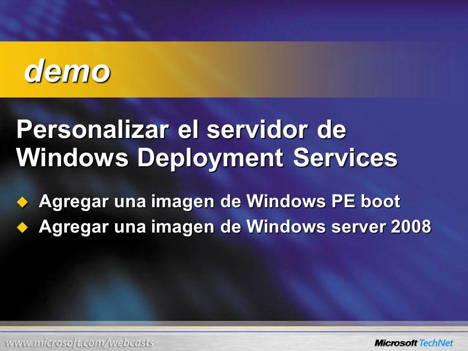 Personalizar el servidor de Windows Deployment Services Agregar una imagen de Windows PE boot Agregar una imagen de Windows PE boot Agregar una imagen de Windows server 2008 Agregar una imagen de Windows server 2008 demo demo