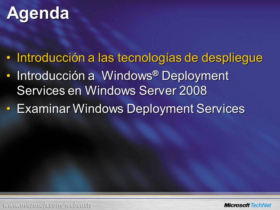 Agenda Introducción a las tecnologías de despliegueIntroducción a las tecnologías de despliegue Introducción a Windows® Deployment Services en Windows Server 2008Introducción a Windows® Deployment Services en Windows Server 2008 Examinar Windows Deployment ServicesExaminar Windows Deployment Services