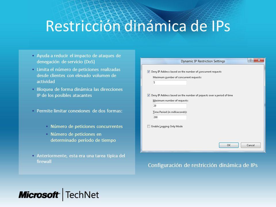 Restricción dinámica de IPs Ayuda a reducir el impacto de ataques de denegación de servicio (DoS) Limita el número de peticiones realizadas desde clientes con elevado volumen de actividad Bloquea de forma dinámica las direcciones IP de los posibles atacantes Permite limitar conexiones de dos formas: Número de peticiones concurrentes Número de peticiones en determinado período de tiempo Anteriormente, esta era una tarea tipica del firewall Configuración de restricción dinámica de IPs