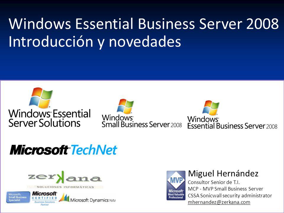 Windows Essential Business Server 2008 Introducción y novedades Miguel Hernández Consultor Senior de T.I.