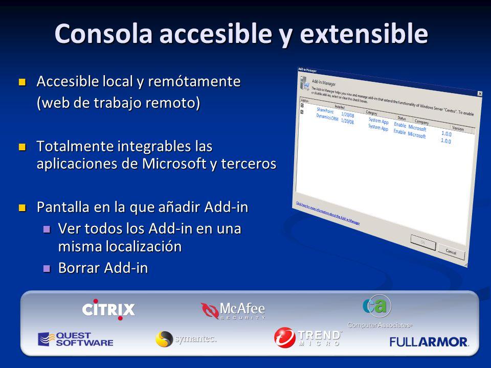 Consola accesible y extensible Accesible local y remótamente Accesible local y remótamente (web de trabajo remoto) Totalmente integrables las aplicaciones de Microsoft y terceros Totalmente integrables las aplicaciones de Microsoft y terceros Pantalla en la que añadir Add-in Pantalla en la que añadir Add-in Ver todos los Add-in en una misma localización Ver todos los Add-in en una misma localización Borrar Add-in Borrar Add-in