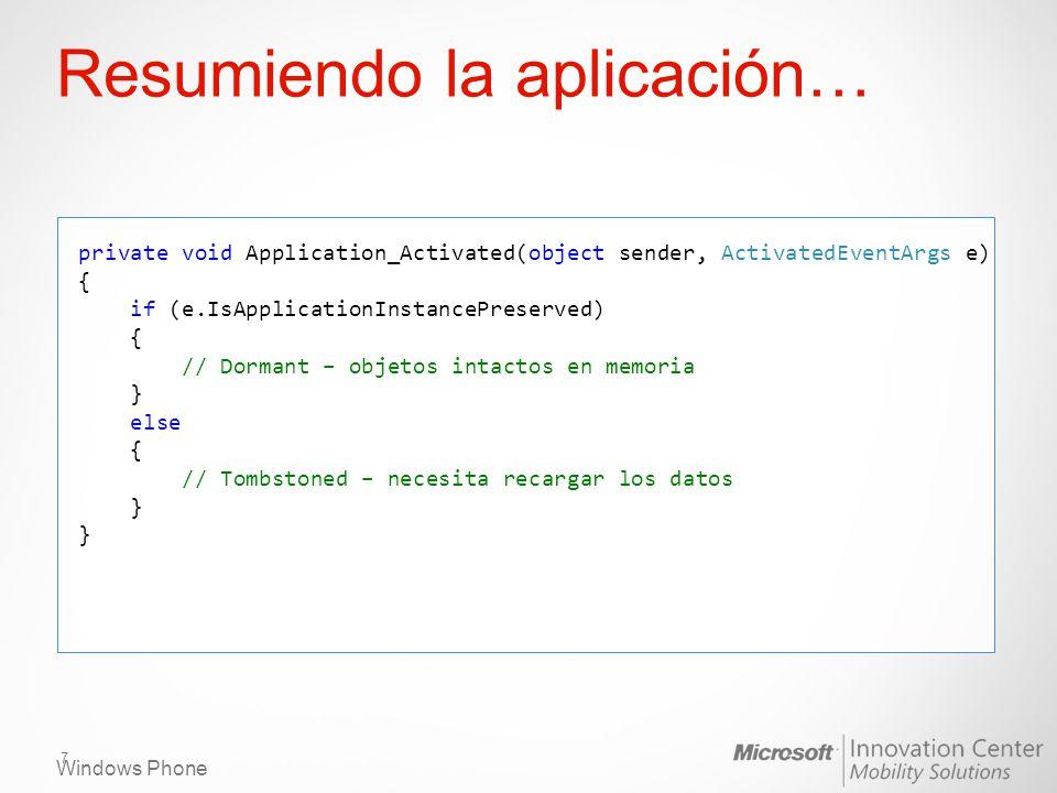 Windows Phone Resumiendo la aplicación… private void Application_Activated(object sender, ActivatedEventArgs e) { if (e.IsApplicationInstancePreserved