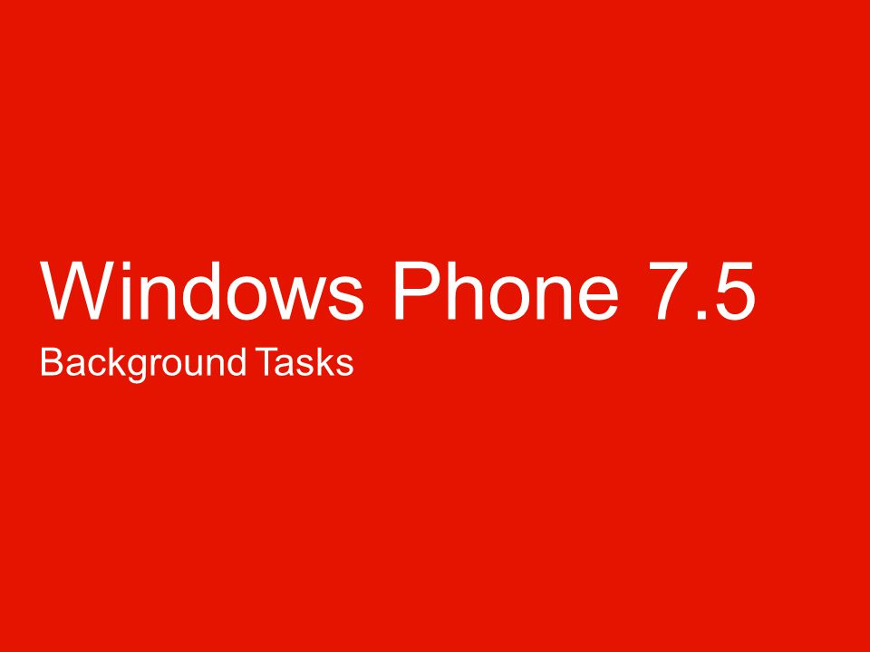 Windows Phone Capacidades de multitasking Background Agents – Periodic – Resource Intensive Background Transfer Service Alarms and Reminders Background Audio 10
