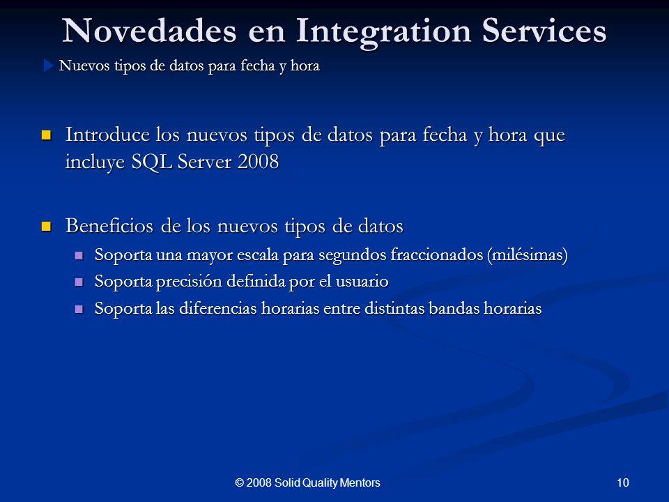 Novedades en Integration Services Introduce los nuevos tipos de datos para fecha y hora que incluye SQL Server 2008 Introduce los nuevos tipos de dato