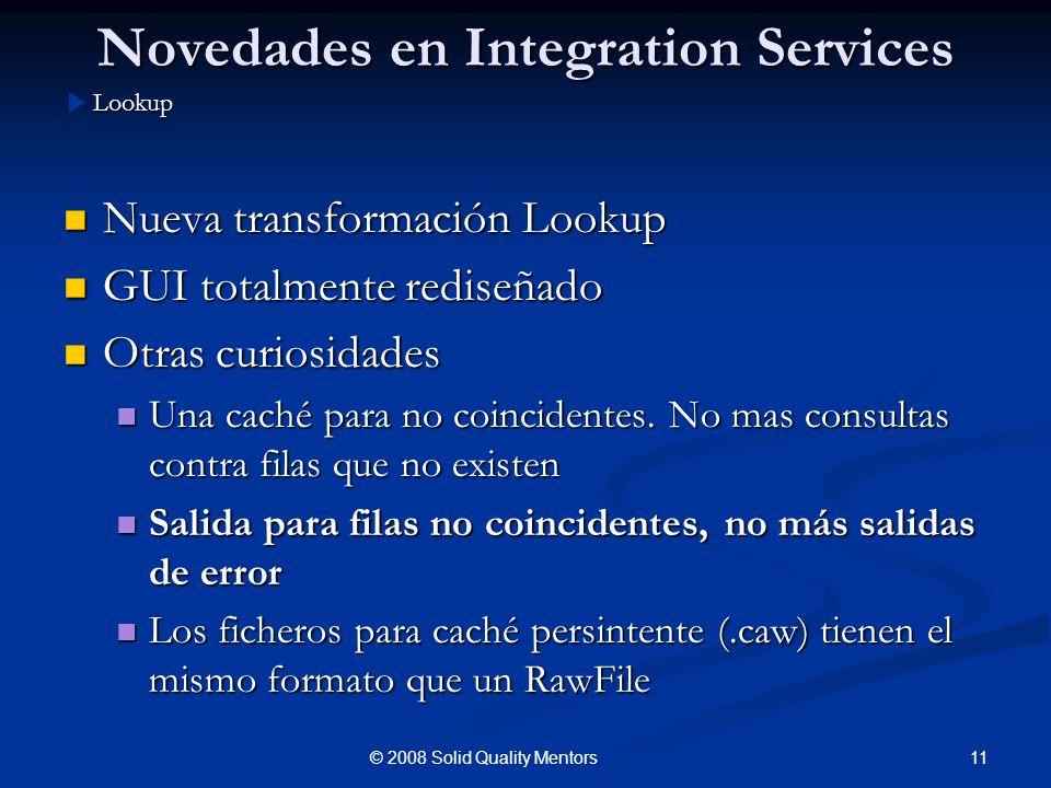 Novedades en Integration Services Nueva transformación Lookup Nueva transformación Lookup GUI totalmente rediseñado GUI totalmente rediseñado Otras cu