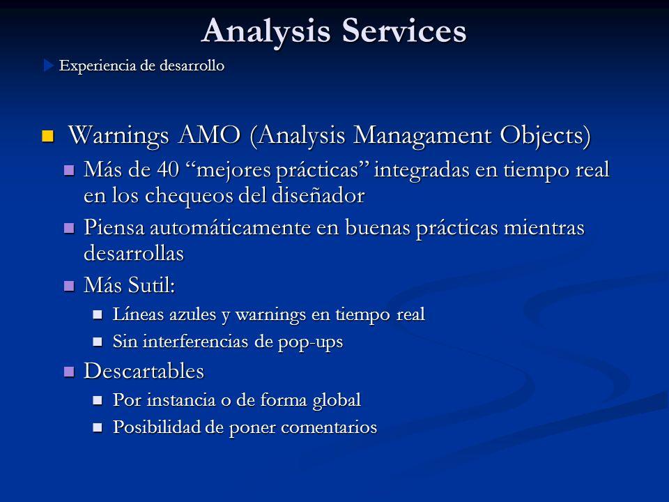 Analysis Services Warnings AMO (Analysis Managament Objects) Warnings AMO (Analysis Managament Objects) Más de 40 mejores prácticas integradas en tiem