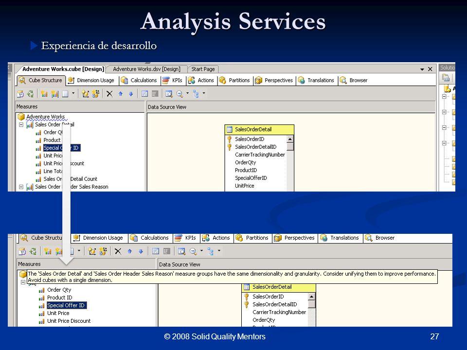 Analysis Services Experiencia de desarrollo 27© 2008 Solid Quality Mentors
