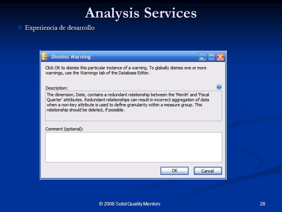 Analysis Services Experiencia de desarrollo 28© 2008 Solid Quality Mentors
