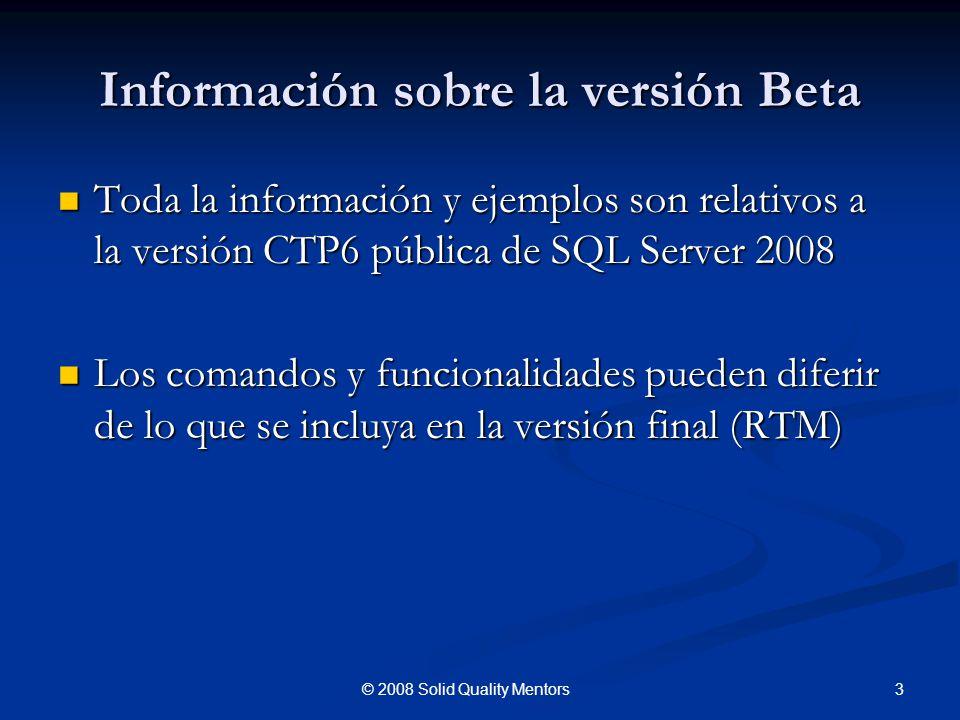 Información sobre la versión Beta Toda la información y ejemplos son relativos a la versión CTP6 pública de SQL Server 2008 Toda la información y ejem