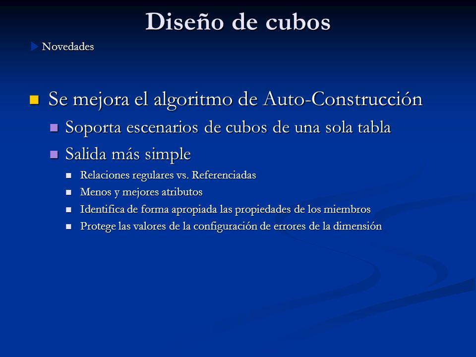Diseño de cubos Se mejora el algoritmo de Auto-Construcción Se mejora el algoritmo de Auto-Construcción Soporta escenarios de cubos de una sola tabla