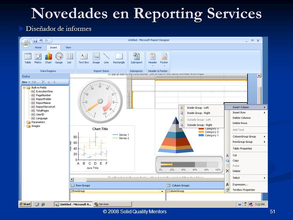 Novedades en Reporting Services Diseñador de informes 51© 2008 Solid Quality Mentors
