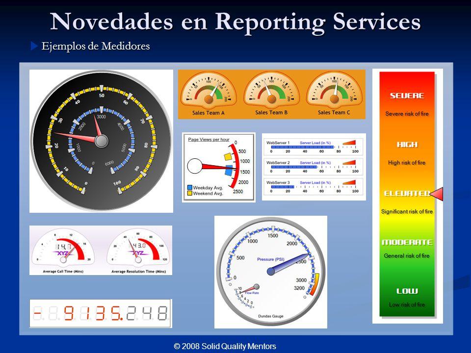 Novedades en Reporting Services Ejemplos de Medidores © 2008 Solid Quality Mentors