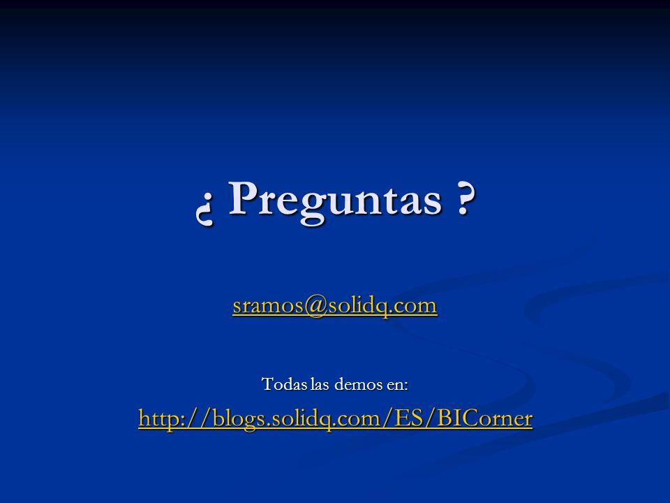 ¿ Preguntas ? sramos@solidq.com Todas las demos en: http://blogs.solidq.com/ES/BICorner